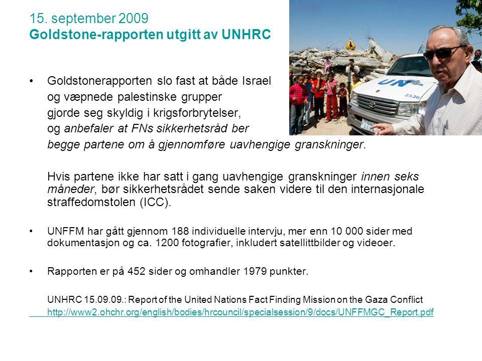 15. september 2009 Goldstone-rapporten utgitt av UNHRC •Goldstonerapporten slo fast at både Israel og væpnede palestinske grupper gjorde seg skyldig i