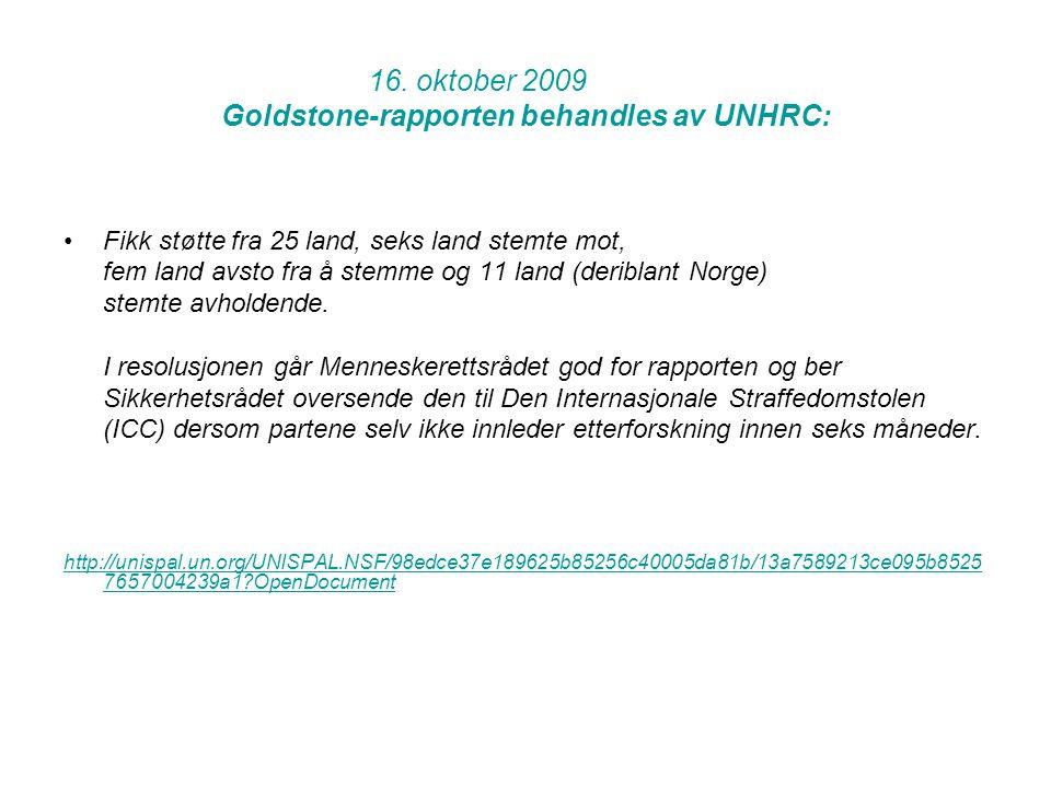 16. oktober 2009 Goldstone-rapporten behandles av UNHRC: •Fikk støtte fra 25 land, seks land stemte mot, fem land avsto fra å stemme og 11 land (derib