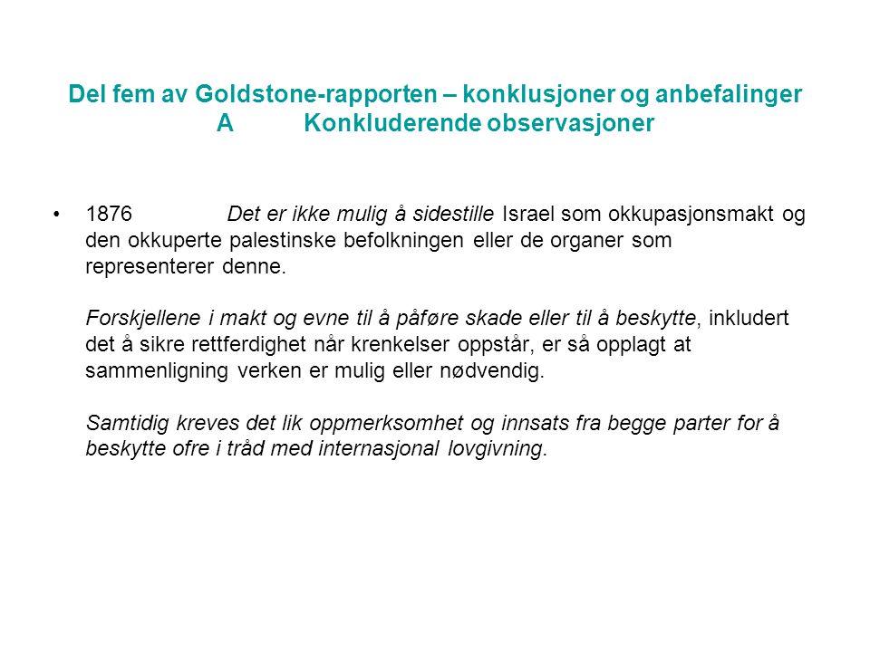 Del fem av Goldstone-rapporten – konklusjoner og anbefalinger AKonkluderende observasjoner •1876Det er ikke mulig å sidestille Israel som okkupasjonsmakt og den okkuperte palestinske befolkningen eller de organer som representerer denne.