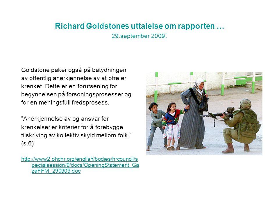 Richard Goldstones uttalelse om rapporten … 29.september 2009 : Goldstone peker også på betydningen av offentlig anerkjennelse av at ofre er krenket.