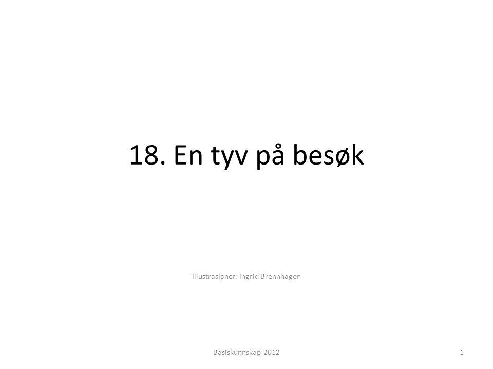 18. En tyv på besøk Illustrasjoner: Ingrid Brennhagen 1Basiskunnskap 2012