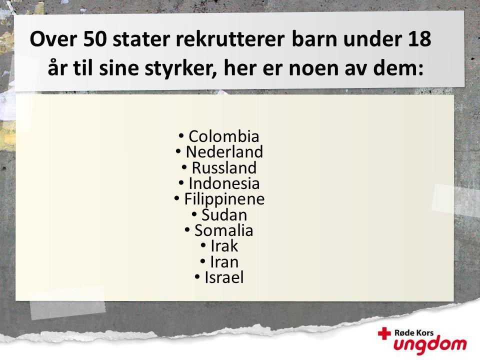• Colombia • Nederland • Russland • Indonesia • Filippinene • Sudan • Somalia • Irak • Iran • Israel Over 50 stater rekrutterer barn under 18 år til s