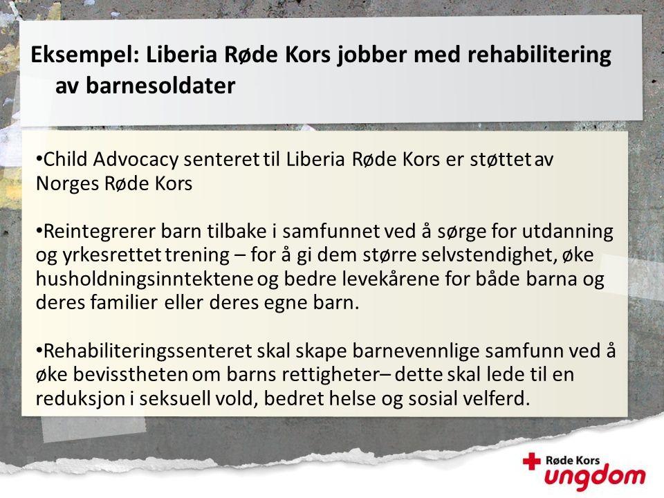 • Child Advocacy senteret til Liberia Røde Kors er støttet av Norges Røde Kors • Reintegrerer barn tilbake i samfunnet ved å sørge for utdanning og yr