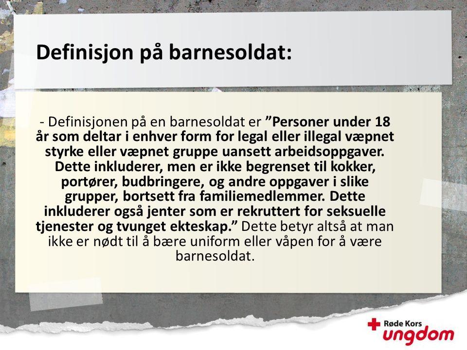 """- Definisjonen på en barnesoldat er """"Personer under 18 år som deltar i enhver form for legal eller illegal væpnet styrke eller væpnet gruppe uansett a"""