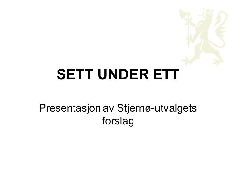 SETT UNDER ETT Presentasjon av Stjernø-utvalgets forslag