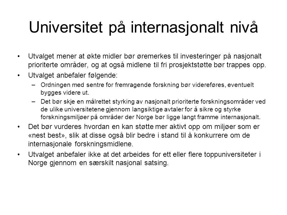 Universitet på internasjonalt nivå •Utvalget mener at økte midler bør øremerkes til investeringer på nasjonalt prioriterte områder, og at også midlene