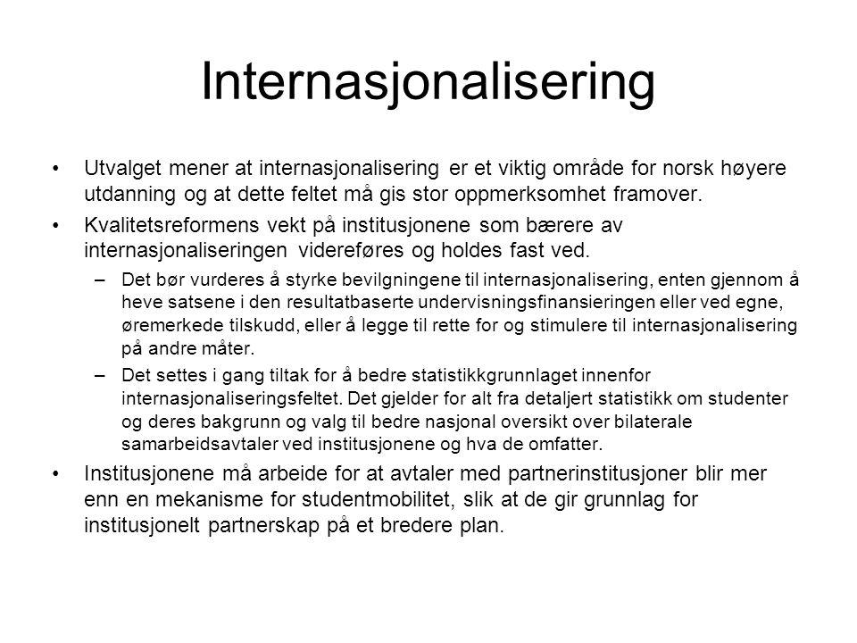 Internasjonalisering •Utvalget mener at internasjonalisering er et viktig område for norsk høyere utdanning og at dette feltet må gis stor oppmerksomh