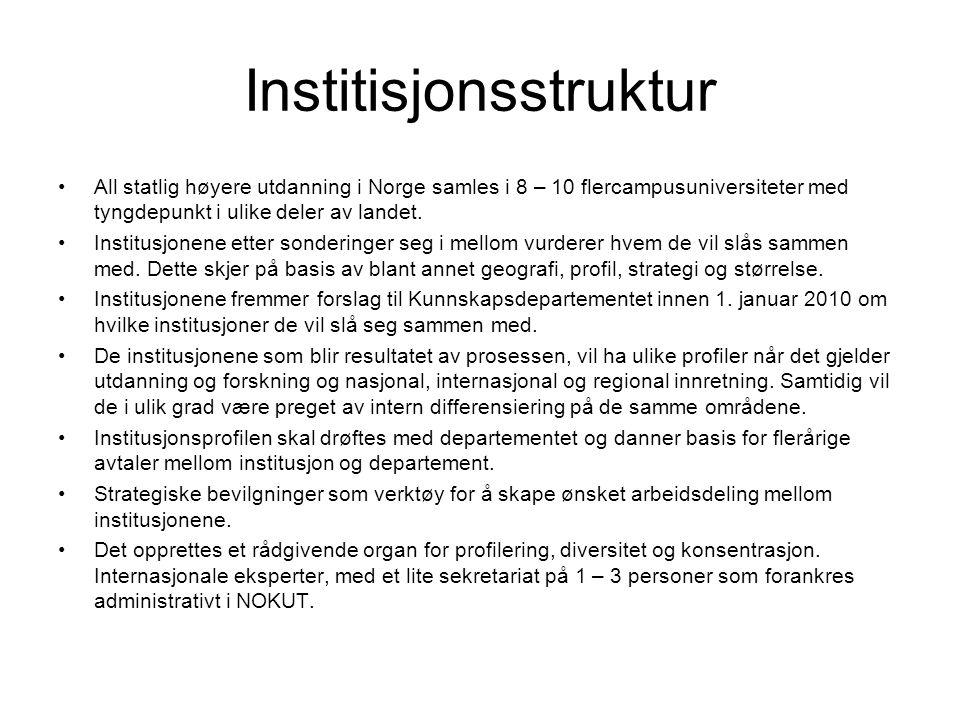 Institisjonsstruktur •All statlig høyere utdanning i Norge samles i 8 – 10 flercampusuniversiteter med tyngdepunkt i ulike deler av landet. •Institusj