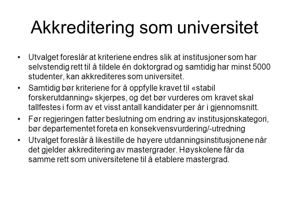 Akkreditering som universitet •Utvalget foreslår at kriteriene endres slik at institusjoner som har selvstendig rett til å tildele én doktorgrad og sa