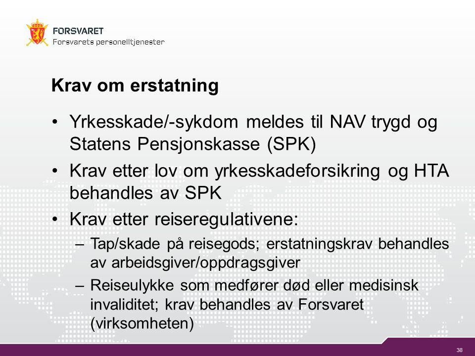 38 Forsvarets personelltjenester Krav om erstatning •Yrkesskade/-sykdom meldes til NAV trygd og Statens Pensjonskasse (SPK) •Krav etter lov om yrkessk
