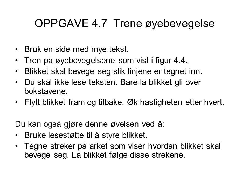 OPPGAVE 4.7 Trene øyebevegelse •Bruk en side med mye tekst. •Tren på øyebevegelsene som vist i figur 4.4. •Blikket skal bevege seg slik linjene er teg