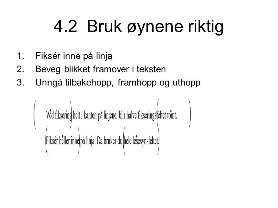 4.2 Bruk øynene riktig 1.Fiksér inne på linja 2.Beveg blikket framover i teksten 3.Unngå tilbakehopp, framhopp og uthopp