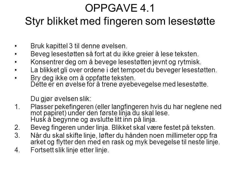 OPPGAVE 4.1 Styr blikket med fingeren som lesestøtte •Bruk kapittel 3 til denne øvelsen. •Beveg lesestøtten så fort at du ikke greier å lese teksten.