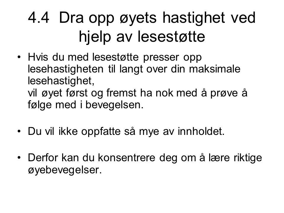 4.4 Dra opp øyets hastighet ved hjelp av lesestøtte •Hvis du med lesestøtte presser opp lesehastigheten til langt over din maksimale lesehastighet, vi