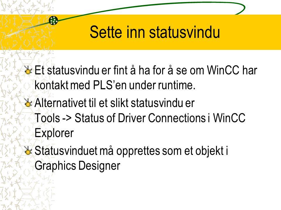 Sette inn statusvindu Et statusvindu er fint å ha for å se om WinCC har kontakt med PLS'en under runtime.