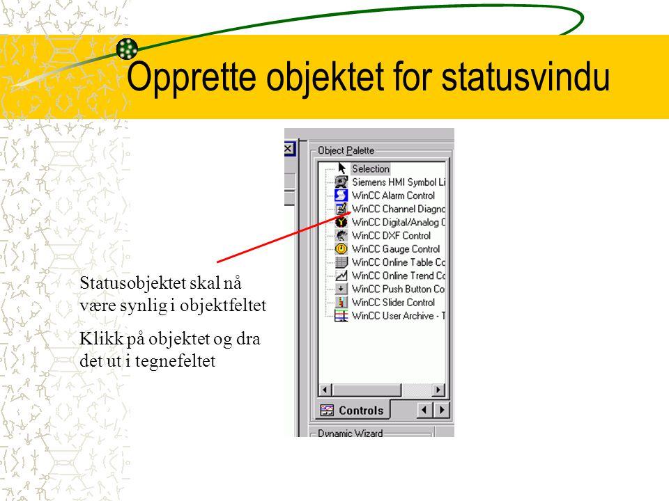 Opprette objektet for statusvindu Statusobjektet skal nå være synlig i objektfeltet Klikk på objektet og dra det ut i tegnefeltet