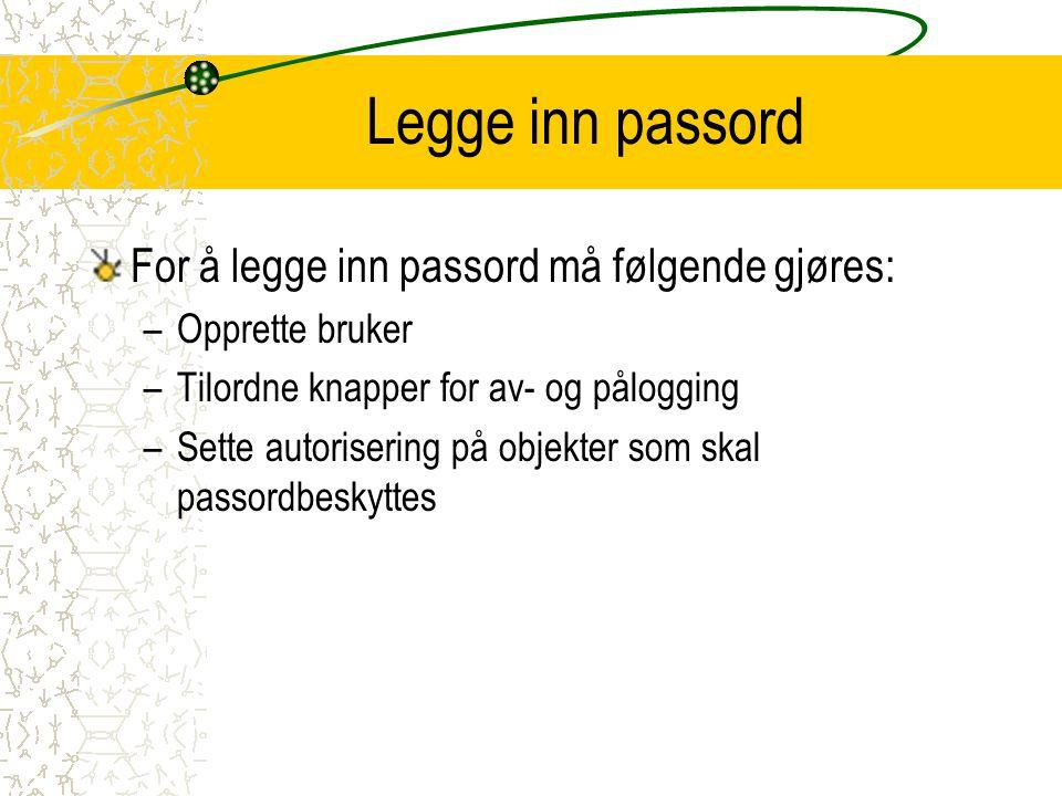 Legge inn passord For å legge inn passord må følgende gjøres: –Opprette bruker –Tilordne knapper for av- og pålogging –Sette autorisering på objekter som skal passordbeskyttes