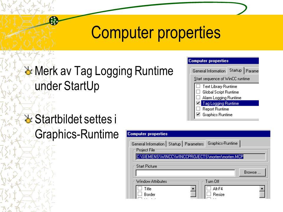 Computer properties Merk av Tag Logging Runtime under StartUp Startbildet settes i Graphics-Runtime