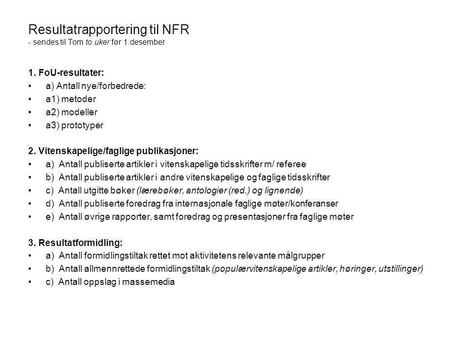 Resultatrapportering til NFR - sendes til Tom to uker før 1.desember 1. FoU-resultater: •a) Antall nye/forbedrede: •a1) metoder •a2) modeller •a3) pro