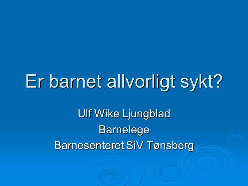 Ulf Wike Ljungblad 5 januar 2009 Er barnet alvorlig sykt.