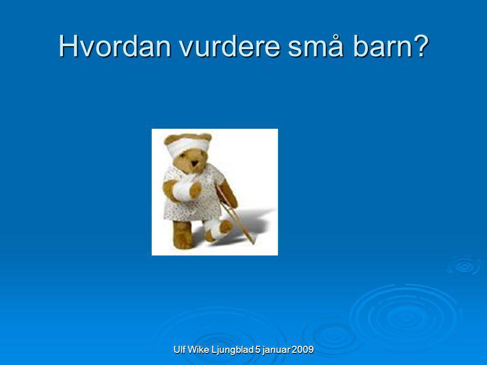Ulf Wike Ljungblad 5 januar 2009 Hvordan vurdere små barn?