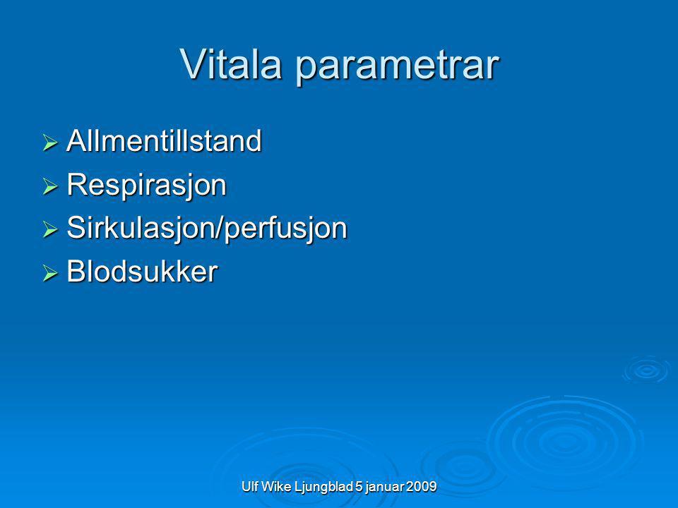 Ulf Wike Ljungblad 5 januar 2009 Vitala parametrar  Allmentillstand  Respirasjon  Sirkulasjon/perfusjon  Blodsukker