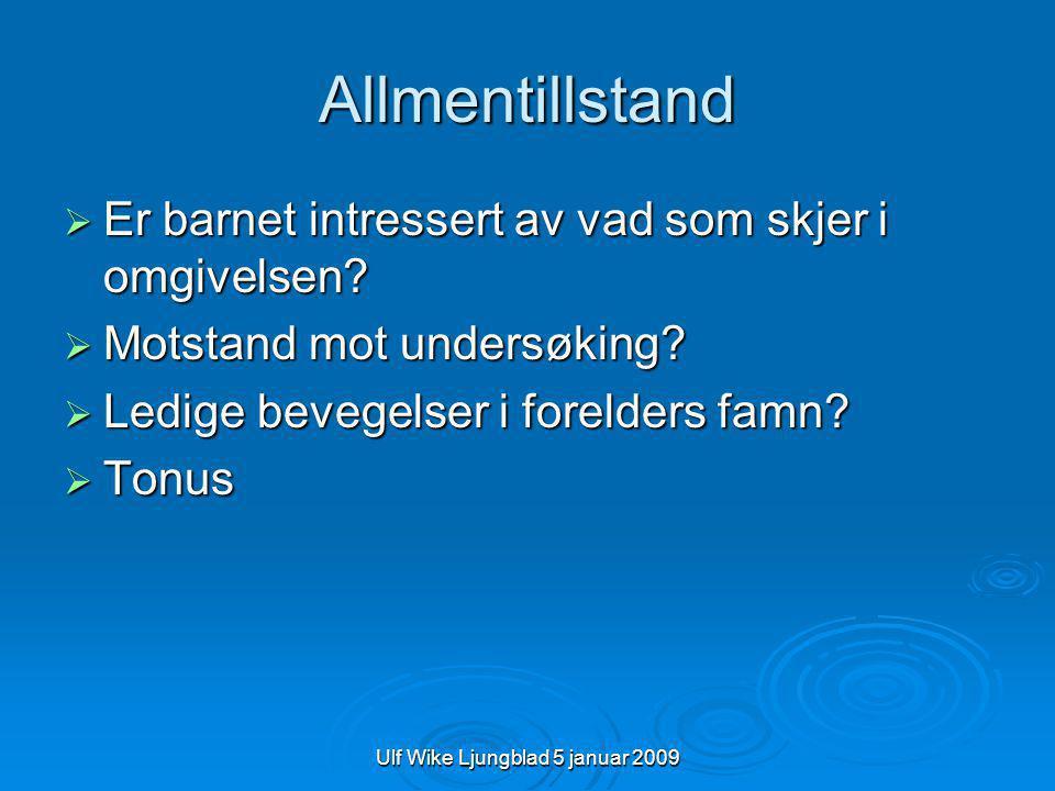 Ulf Wike Ljungblad 5 januar 2009 Allmentillstand  Er barnet intressert av vad som skjer i omgivelsen.