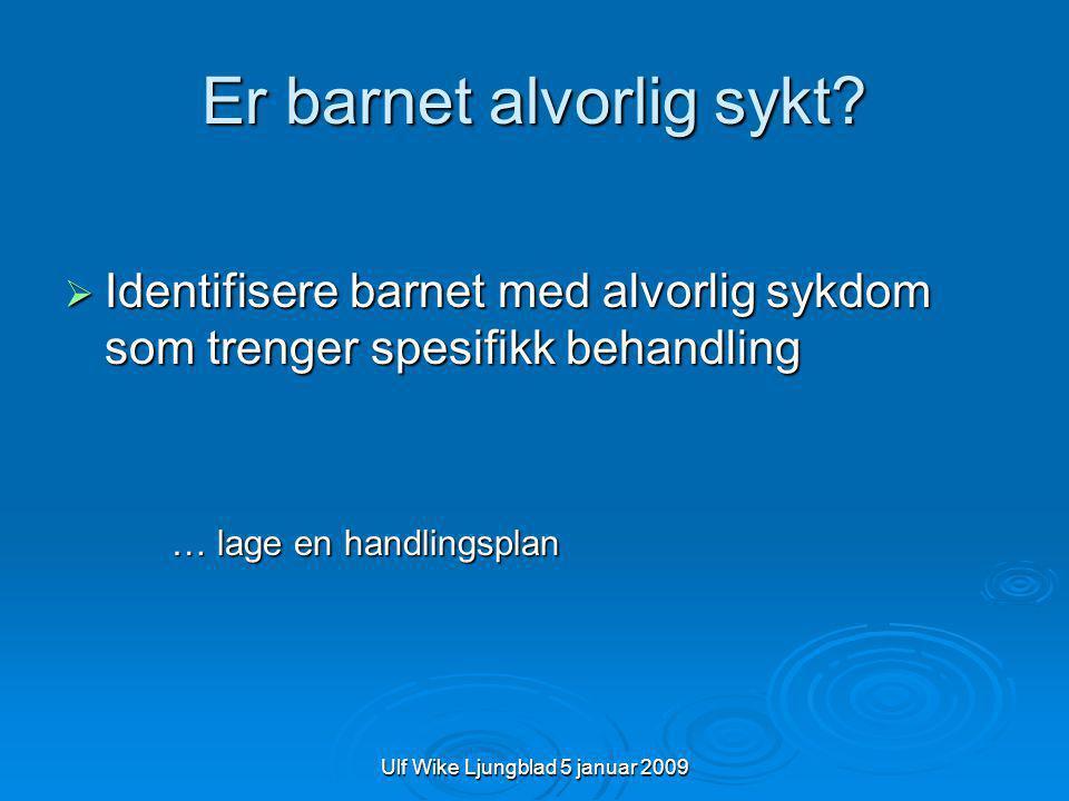 Ulf Wike Ljungblad 5 januar 2009 Normalverdier puls  Ikke gråtende, afebrilt barn  Takykardi  0-2 mnd >140/min  2-12 mnd >160/min  1-2 år >120/min  2-8 år >110/min