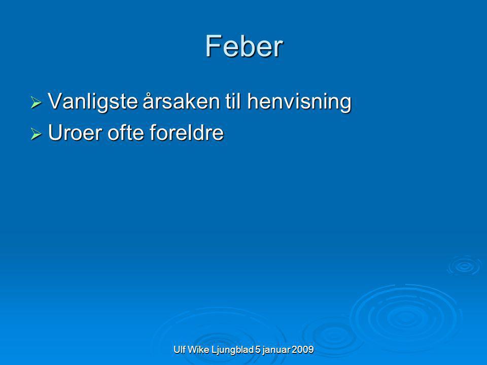 Ulf Wike Ljungblad 5 januar 2009 Høy feber  Kan signalisere alvarlig bakterieinfeksjon  Små barn oftere bakteriemi om >40 grader  Finner man fokus.