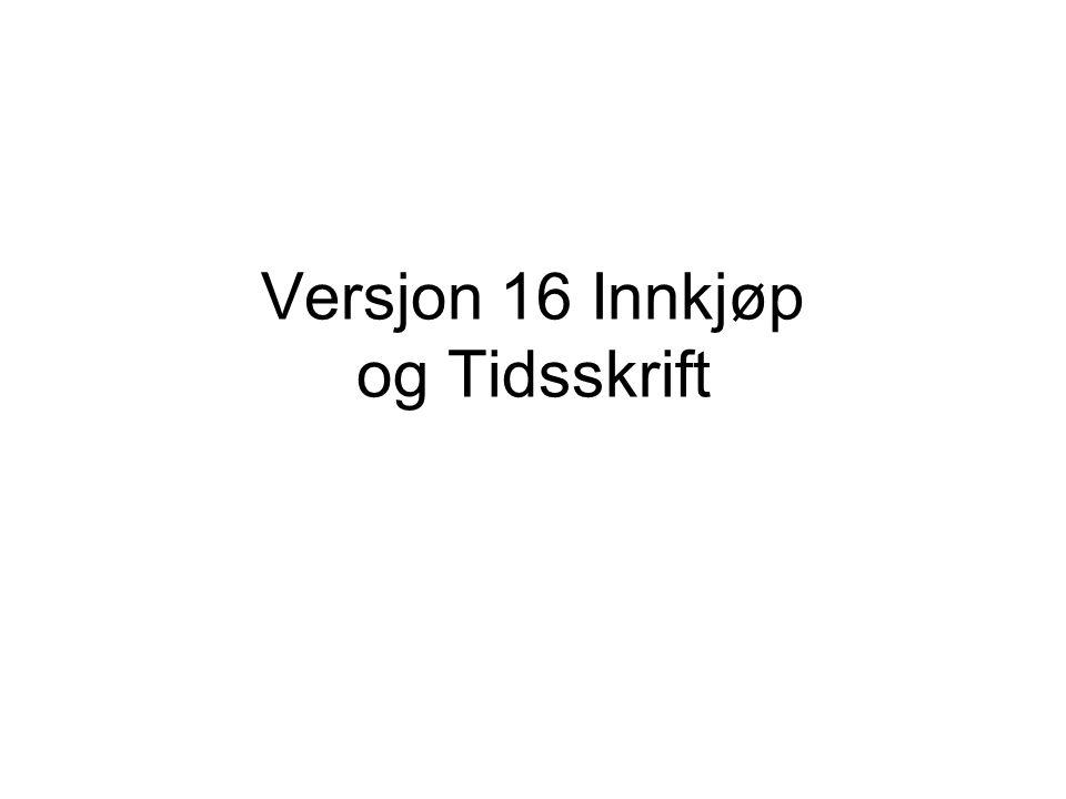 Versjon 16 Innkjøp og Tidsskrift