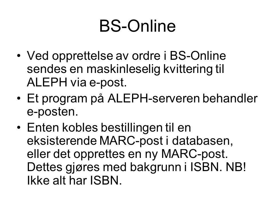 BS-Online •Ved opprettelse av ordre i BS-Online sendes en maskinleselig kvittering til ALEPH via e-post. •Et program på ALEPH-serveren behandler e-pos