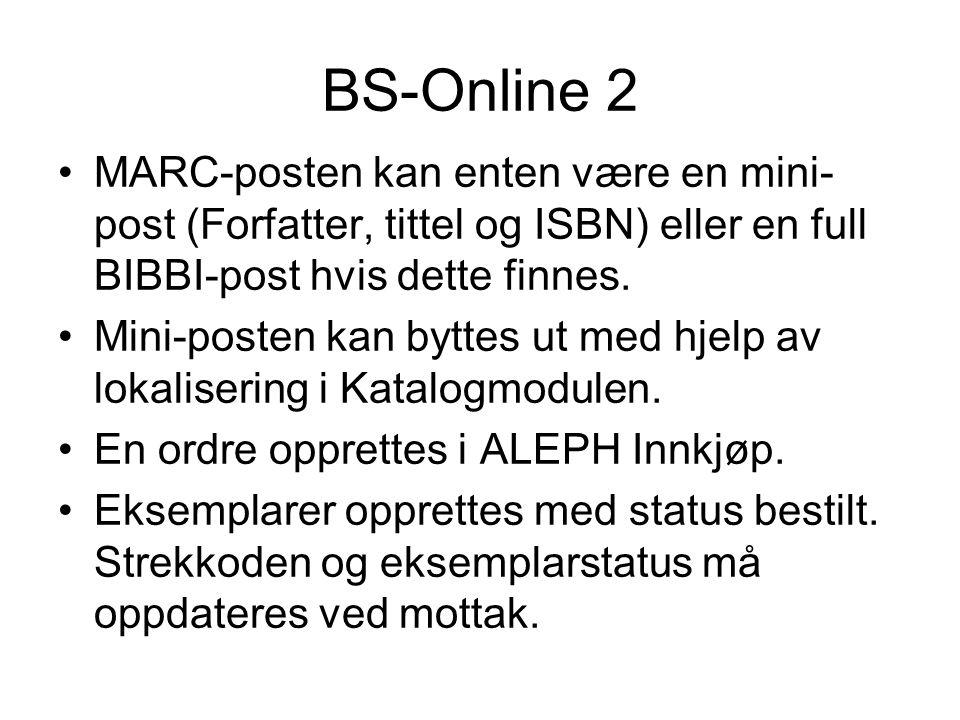 BS-Online 2 •MARC-posten kan enten være en mini- post (Forfatter, tittel og ISBN) eller en full BIBBI-post hvis dette finnes. •Mini-posten kan byttes