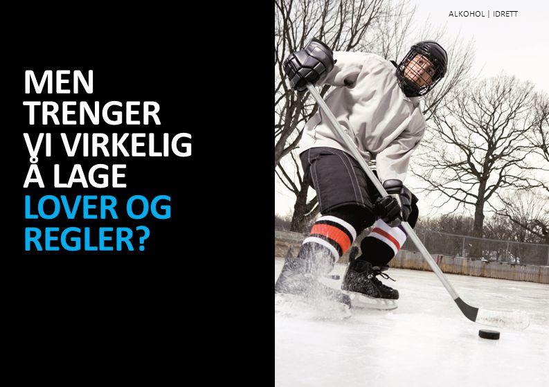MEN TRENGER VI VIRKELIG Å LAGE LOVER OG REGLER ALKOHOL | IDRETT