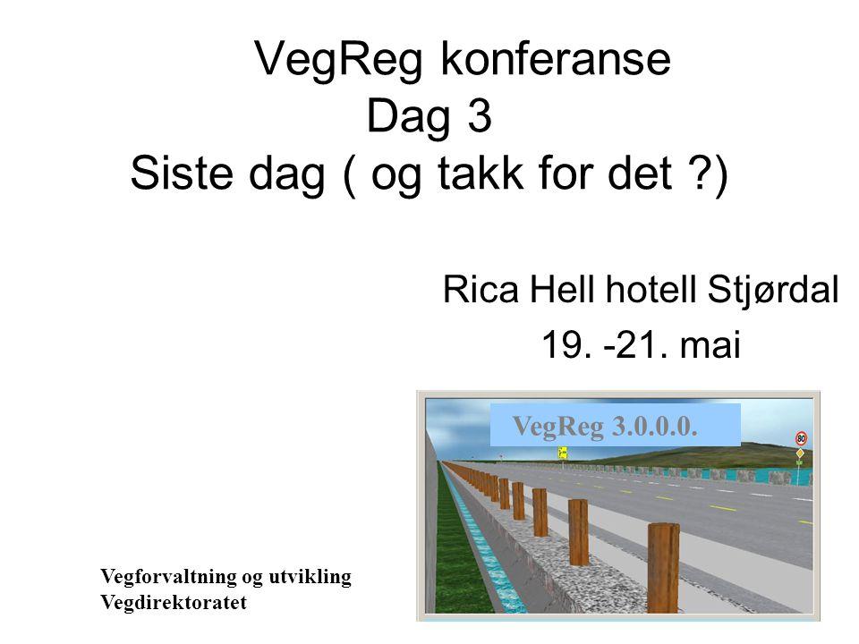 VegReg konferanse Dag 3 Siste dag ( og takk for det ?) Rica Hell hotell Stjørdal 19.