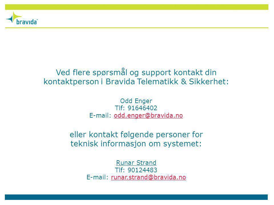 Ved flere spørsmål og support kontakt din kontaktperson i Bravida Telematikk & Sikkerhet: Odd Enger Tlf: 91646402 E-mail: odd.enger@bravida.no eller k