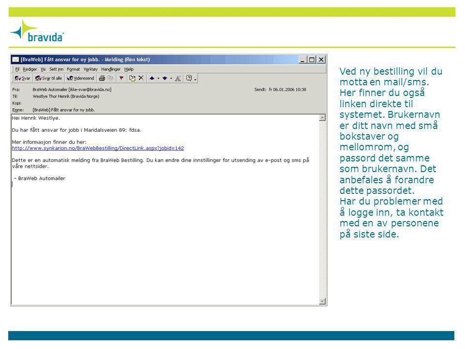 Ved ny bestilling vil du motta en mail/sms. Her finner du også linken direkte til systemet. Brukernavn er ditt navn med små bokstaver og mellomrom, og