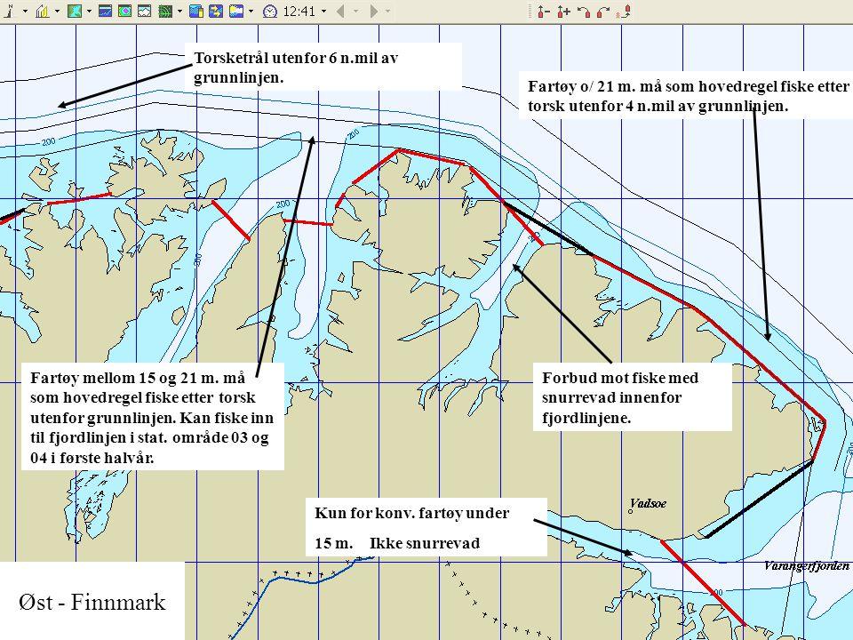 Øst - Finnmark Fartøy o/ 21 m. må som hovedregel fiske etter torsk utenfor 4 n.mil av grunnlinjen. Forbud mot fiske med snurrevad innenfor fjordlinjen