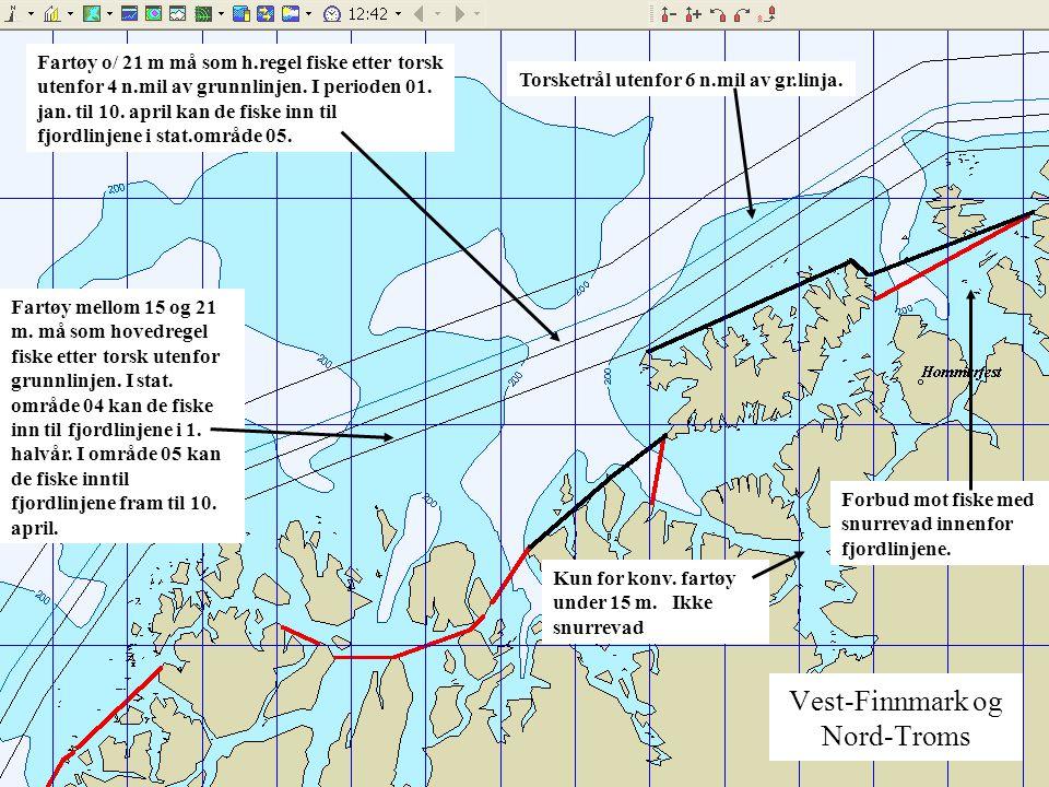 Vest-Finnmark og Nord-Troms Fartøy o/ 21 m må som h.regel fiske etter torsk utenfor 4 n.mil av grunnlinjen. I perioden 01. jan. til 10. april kan de f