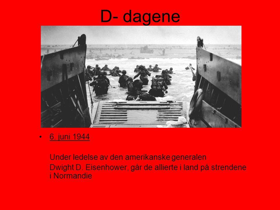 D- dagene •6. juni 1944 Under ledelse av den amerikanske generalen Dwight D. Eisenhower, går de allierte i land på strendene i Normandie