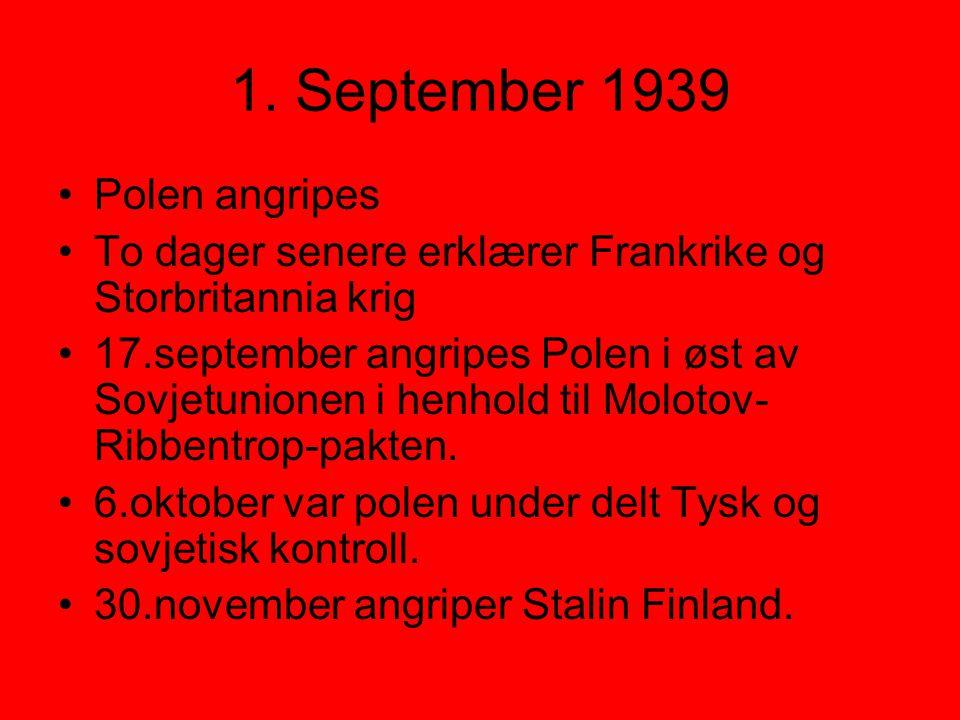1. September 1939 •Polen angripes •To dager senere erklærer Frankrike og Storbritannia krig •17.september angripes Polen i øst av Sovjetunionen i henh