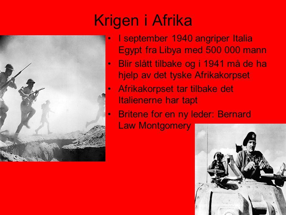 Krigen i Afrika •I september 1940 angriper Italia Egypt fra Libya med 500 000 mann •Blir slått tilbake og i 1941 må de ha hjelp av det tyske Afrikakor