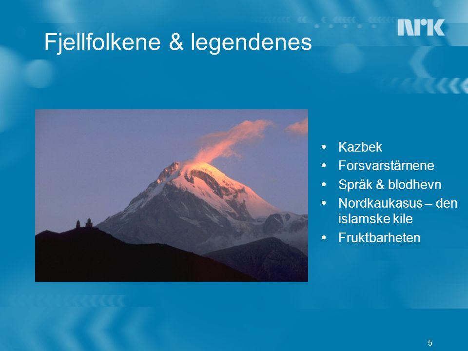 5 Fjellfolkene & legendenes  Kazbek  Forsvarstårnene  Språk & blodhevn  Nordkaukasus – den islamske kile  Fruktbarheten