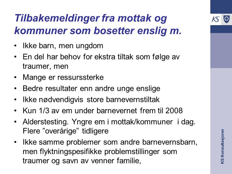 KS Konsultasjoner Tilbakemeldinger fra mottak og kommuner som bosetter enslig m. •Ikke barn, men ungdom •En del har behov for ekstra tiltak som følge