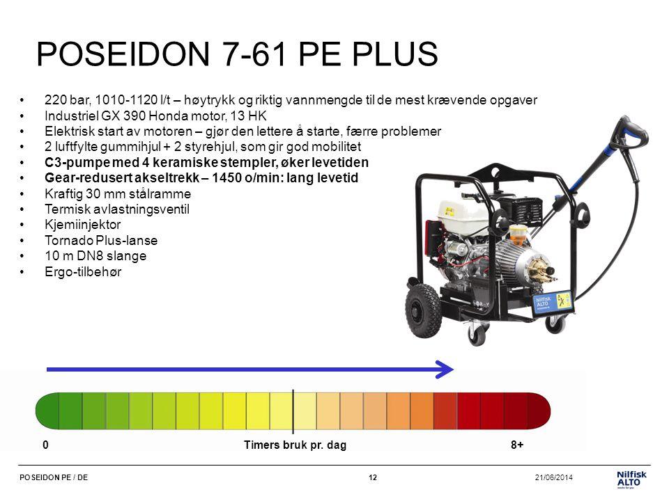 12 21/06/2014POSEIDON PE / DE12 POSEIDON 7-61 PE PLUS •220 bar, 1010-1120 l/t – høytrykk og riktig vannmengde til de mest krævende opgaver •Industriel