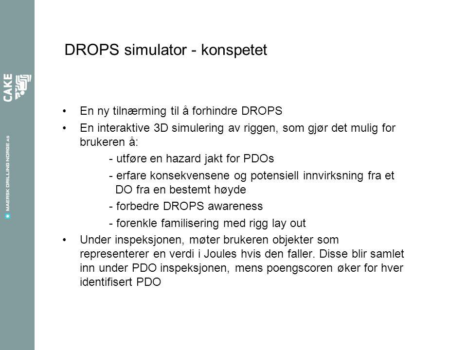DROPS simulator - konspetet •En ny tilnærming til å forhindre DROPS •En interaktive 3D simulering av riggen, som gjør det mulig for brukeren å: - utføre en hazard jakt for PDOs - erfare konsekvensene og potensiell innvirksning fra et DO fra en bestemt høyde - forbedre DROPS awareness - forenkle familisering med rigg lay out •Under inspeksjonen, møter brukeren objekter som representerer en verdi i Joules hvis den faller.