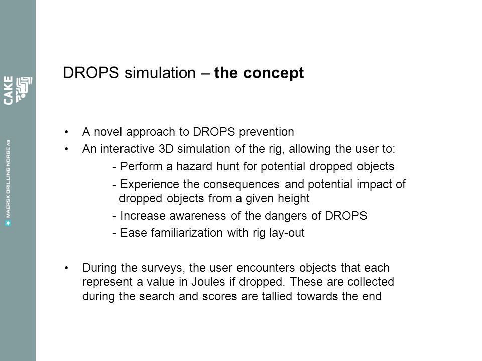 DROPS simulation – the concept •A novel approach to DROPS prevention •An interactive 3D simulation of the rig, allowing the user to: - Perform a hazar