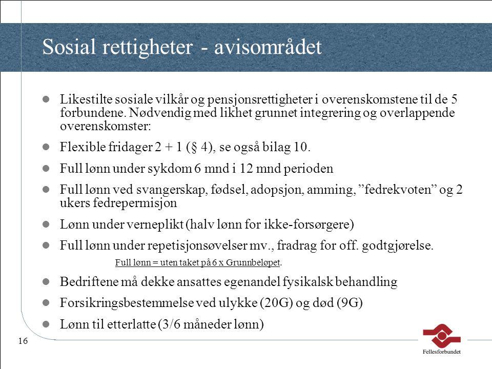 16 Sosial rettigheter - avisområdet  Likestilte sosiale vilkår og pensjonsrettigheter i overenskomstene til de 5 forbundene. Nødvendig med likhet gru