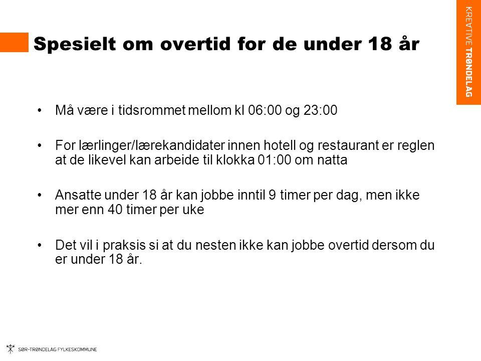 Spesielt om overtid for de under 18 år •Må være i tidsrommet mellom kl 06:00 og 23:00 •For lærlinger/lærekandidater innen hotell og restaurant er regl