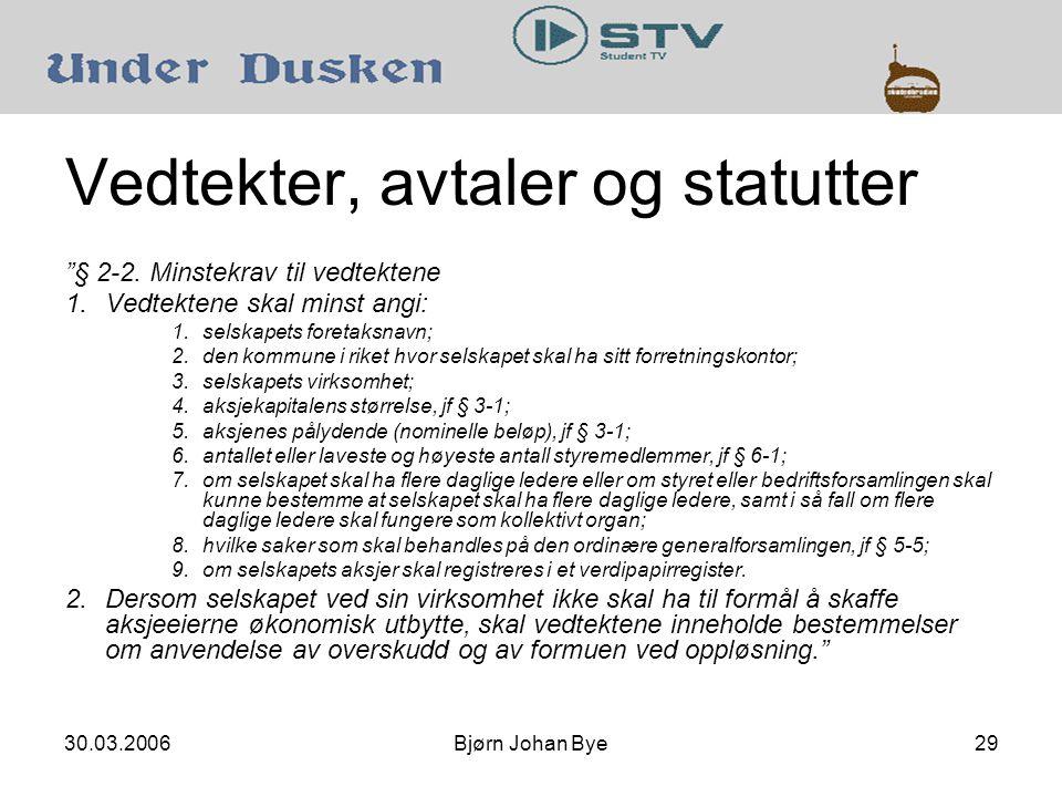30.03.2006Bjørn Johan Bye29 Vedtekter, avtaler og statutter § 2-2.