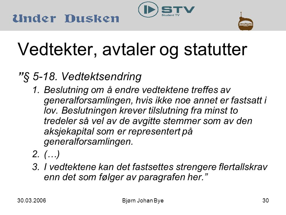 30.03.2006Bjørn Johan Bye30 Vedtekter, avtaler og statutter § 5-18.